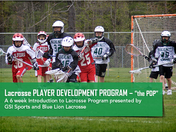Lacrosse PLAYER DEVELOPMENT PROGRAM A 6 week Introduction to Lacrosse Program presented by GSI Sports and Blue Lion Lacrosse
